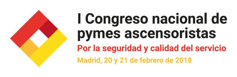 I Congreso nacional de pymes ascensoristas · Por la seguridad y calidad del servicio · Madrid, 20 y 21 de febrero de 2018.